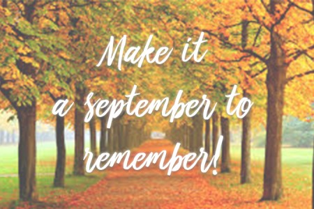 Make it a september to remember!